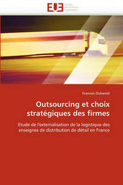 Outsourcing Et Choix Strategiques Des Firmes by Francois Duhamel