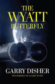 The Wyatt Butterfly by Garry Disher