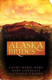 Alaska Brides: Three Women Don't Need Marriage to Survive the Alaskan Wilds by Cathy Marie Hake image