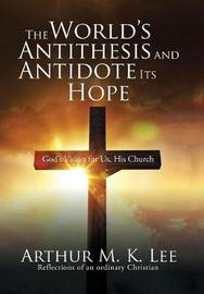 The World's Antithesis and Antidote Its Hope by Arthur M. K. Lee