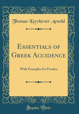 Essentials of Greek Accidence by Thomas Kerchever Arnold