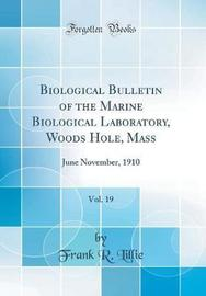 Biological Bulletin of the Marine Biological Laboratory, Woods Hole, Mass, Vol. 19 by Frank R Lillie