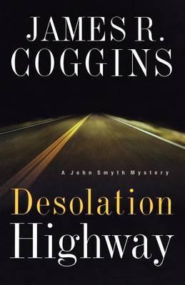 Desolation Highway by James R. Coggins