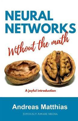 Neural Networks Without the Math by Andreas Matthias