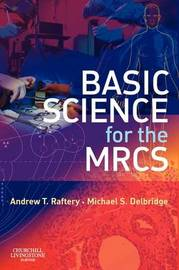 Basic Science for the MRCS: A Revision Guide for Surgical Trainees by Andrew T. Raftery image
