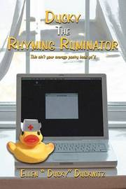 """Ducky the Rhyming Ruminator: (This Ain't Your Average Poetry Book YA'll) by Ellen """". Ducky"""" Duckwitz"""
