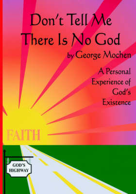 Don't Tell Me There is No God by George Mochen