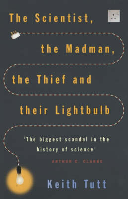 The Scientist, The Madman, The Thief And Their Lightbulb by Keith Tutt