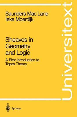 Sheaves in Geometry and Logic by Saunders MacLane