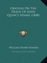 Oration on the Death of John Quincy Adams (1848) Oration on the Death of John Quincy Adams (1848) by William Henry Seward image