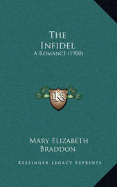The Infidel: A Romance (1900) by Mary , Elizabeth Braddon