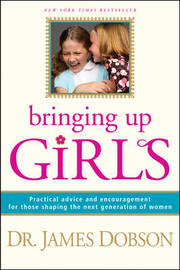 Bringing Up Girls by James C Dobson