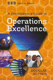 A Practitioner's Guide to Operations Excellence by Douglas Sutton