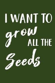 I Want to Grow All the Seeds by Mrs Notebooks