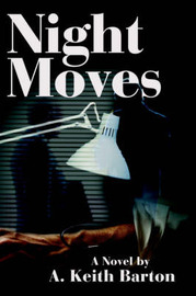 Night Moves by A. Keith Barton