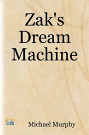 Zak's Dream Machine by Michael Murphy