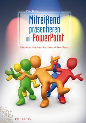 Mitreibetaend Prasentieren Mit PowerPoint: Informieren, Faszinieren, Uberzeugen Mit PowerStories by Peter Flume image