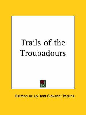 Trails of the Troubadours (1926) by Raimon de Loi
