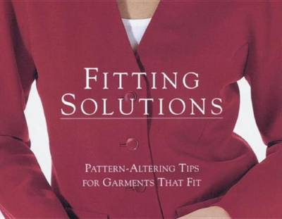 Fitting Solutions: Pattern Altering Tips for Garments That Fit by Threads