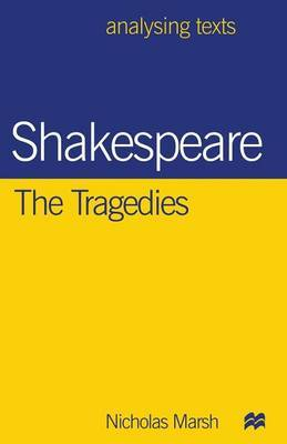 Shakespeare: The Tragedies by Nicholas Marsh
