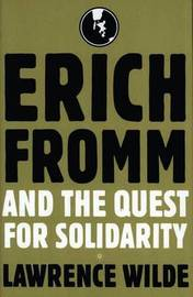 Erich Fromm and the Quest for Solidarity by Lawrence Wilde