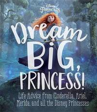 Dream Big, Princess! by Andrea Posner-Sanchez