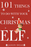 101 Things to Do with Your Christmas Elf by Jason Deas