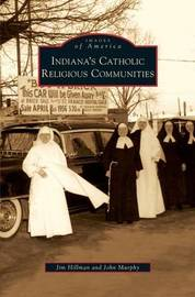 Indiana's Catholic Religious Communities by Jim Hillman