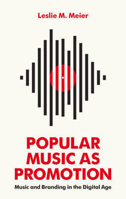 Popular Music as Promotion by Leslie M. Meier