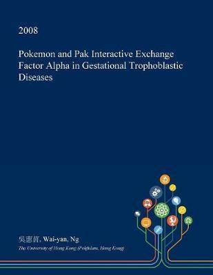Pokemon and Pak Interactive Exchange Factor Alpha in Gestational Trophoblastic Diseases by Wai-Yan Ng image