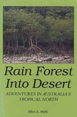 Rain Forest into Desert: Adventures in Australia's Tropical North by Ellen E. Wohl