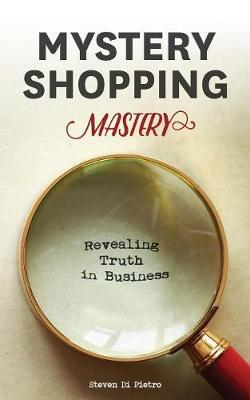 Mystery Shopping Mastery by Steven D Di Pietro