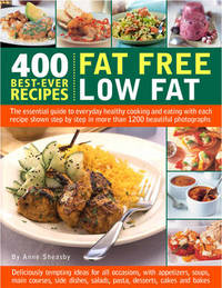 400 Best-ever Recipes - Fat Free, Low Fat: The Essential Guide to Everyday Healthy Cooking and Eating by Anne Sheasby image