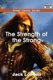 The Strength of the Strong by Jack London image