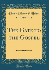 The Gate to the Gospel (Classic Reprint) by Elmer Ellsworth Helms image
