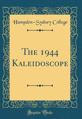 The 1944 Kaleidoscope (Classic Reprint) by Hampden-Sydney College