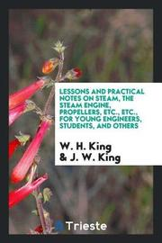 Lessons and Practical Notes on Steam, the Steam Engine, Propellers, Etc., Etc., for Young Engineers, Students, and Others by W H King image