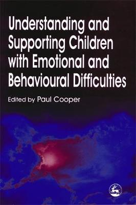 Understanding and Supporting Children with Emotional and Behavioural Difficulties by Paul Cooper image