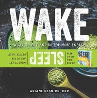 Wake/Sleep - What to Eat and Do for More Energy and Better Sleep by Ariane Resnick