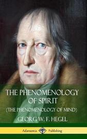 The Phenomenology of Spirit (the Phenomenology of Mind) (Hardcover) by Georg W.F. Hegel