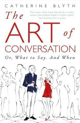 The Art of Conversation: Or, What to Say, and When by Catherine Blyth