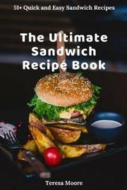 The Ultimate Sandwich Recipe Book by Teresa Moore