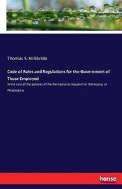 Code of Rules and Regulations for the Government of Those Employed by Thomas S Kirkbride