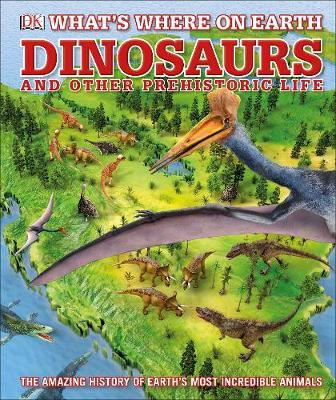 What's Where on Earth Dinosaurs and Other Prehistoric Life by Darren Naish