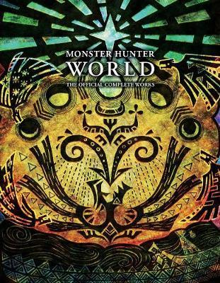 Monster Hunter: World - Official Complete Works by Viz Media