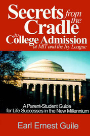 Secrets from the Cradle to College Admission at MIT & the Ivy League by Earl Ernest Guile image