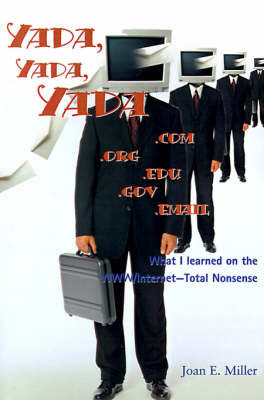 Yada, Yada, Yada.Com.Org.Edu.Gov.Email: What I Learned on the WWW/Internet--Total Nonsense by Joan E. Miller image