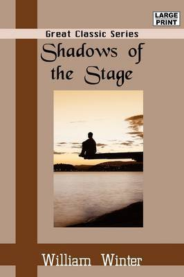 Shadows of the Stage by William Winter, MD MD