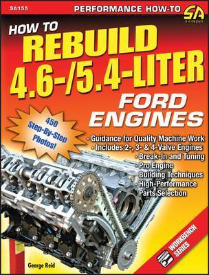 How to Rebuild 4.6-/5.4-liter Ford Engines: Guidance for Quality Machine Work. Includes 2-,3- and 4-valve Engines. Break-in and Tuning. Pro Engine Building Techniques. High Performance Parts Selection by George Reid