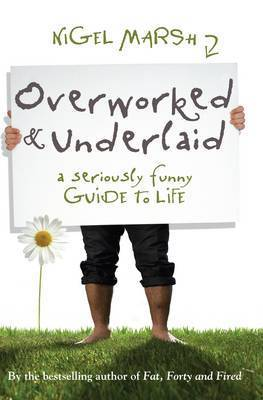 Overworked and Underlaid by Nigel Marsh